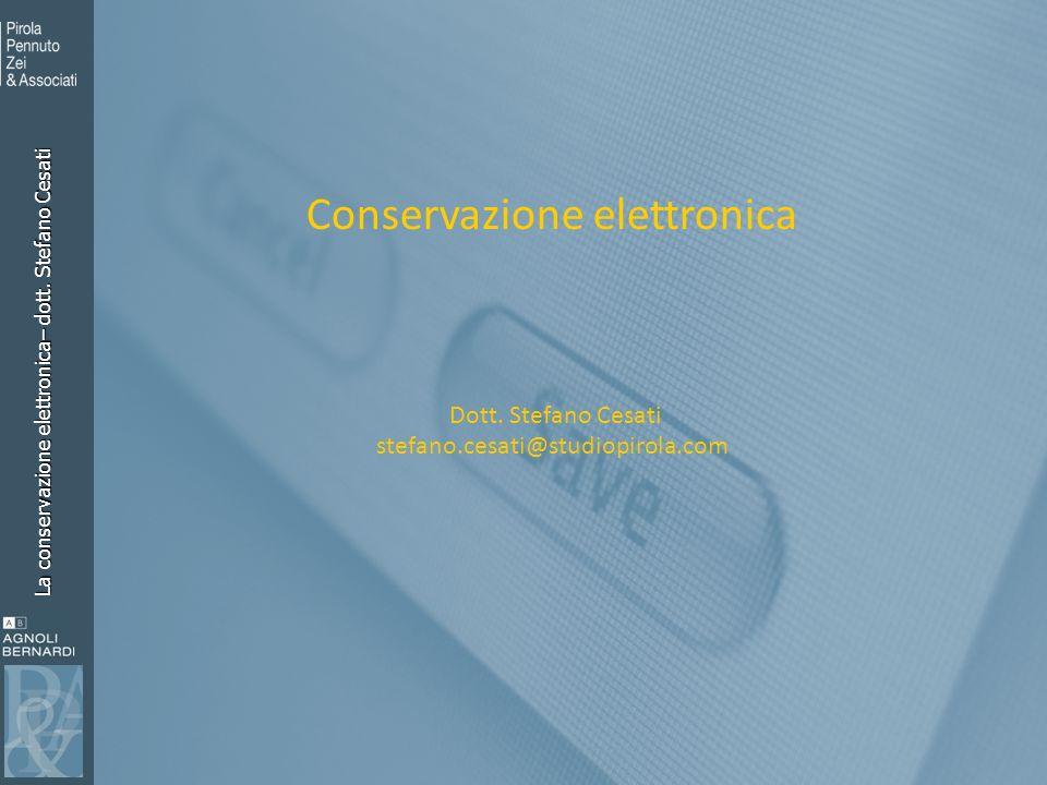 La conservazione elettronica– dott. Stefano Cesati Conservazione elettronica Dott. Stefano Cesati stefano.cesati@studiopirola.com