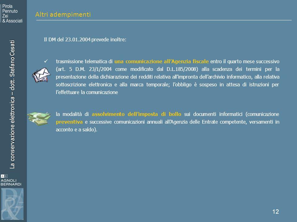 La conservazione elettronica – dott. Stefano Cesati 12 Il DM del 23.01.2004 prevede inoltre: trasmissione telematica di una comunicazione allAgenzia f