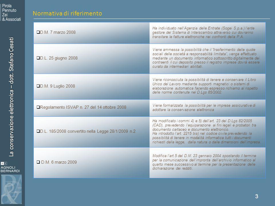 La conservazione elettronica – dott. Stefano Cesati 3 D.M. 7 marzo 2008 Ha individuato nellAgenzia delle Entrate (Sogei S.p.a.) lente gestore del Sist