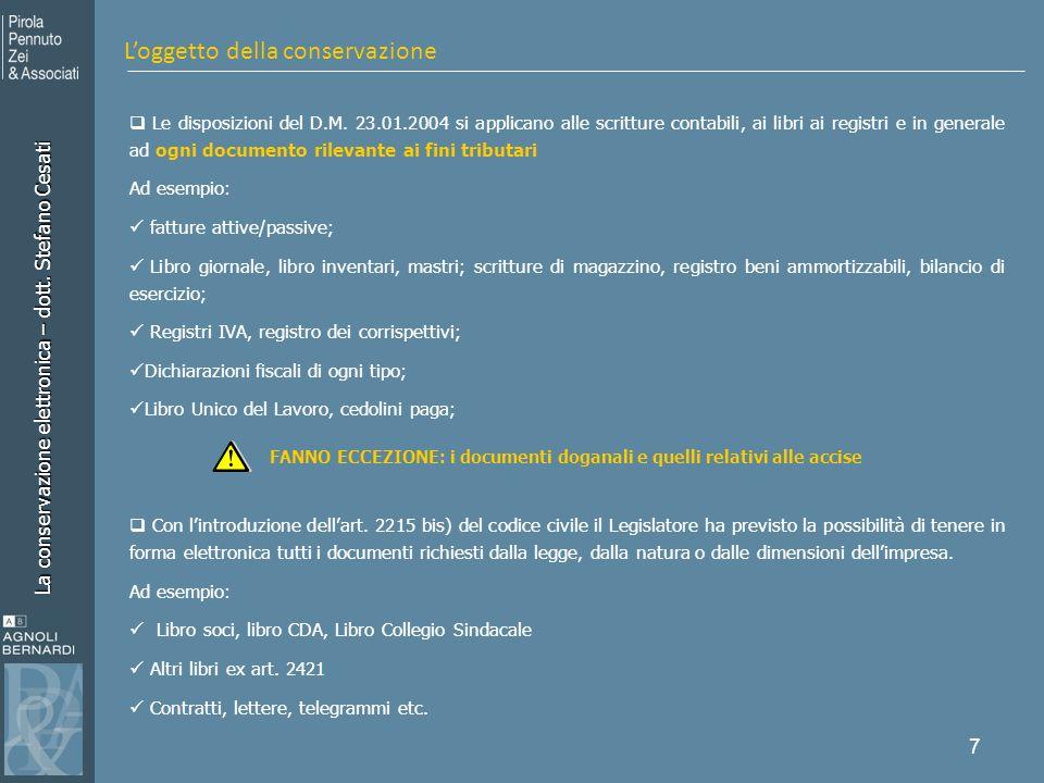 La conservazione elettronica – dott. Stefano Cesati 7 Le disposizioni del D.M. 23.01.2004 si applicano alle scritture contabili, ai libri ai registri