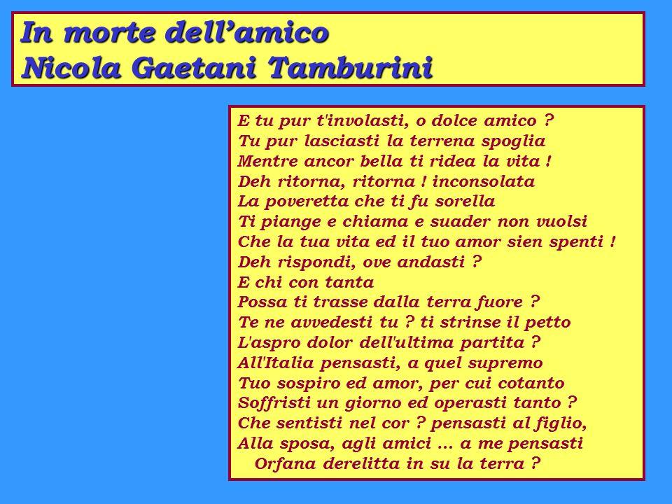 In morte dellamico Nicola Gaetani Tamburini E tu pur t involasti, o dolce amico .