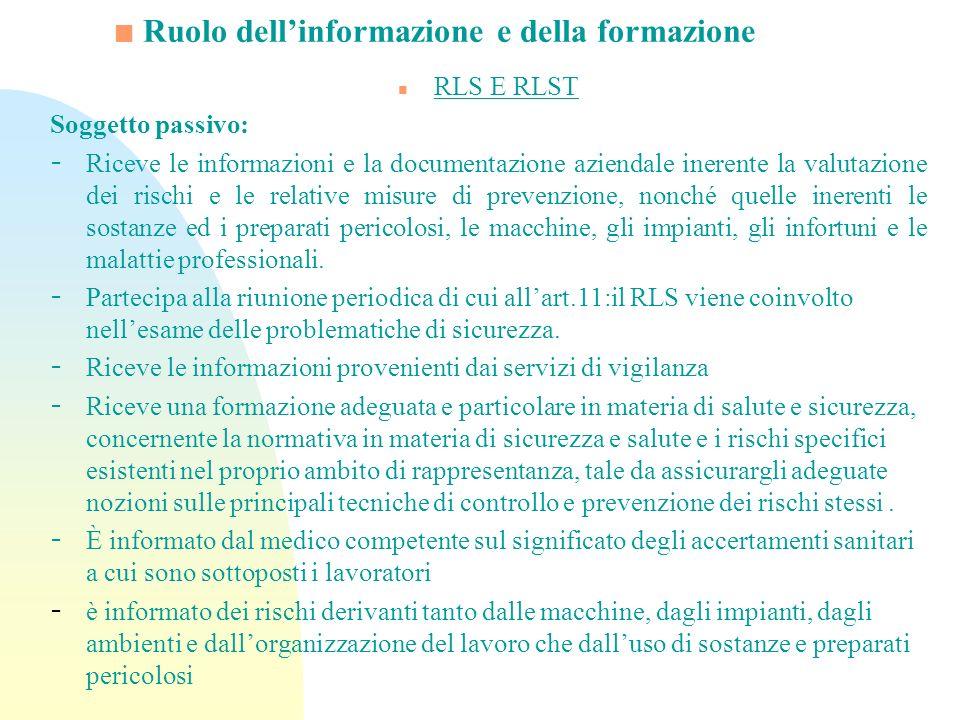 Ruolo dellinformazione e della formazione n RLS E RLST Soggetto passivo: - Riceve le informazioni e la documentazione aziendale inerente la valutazion