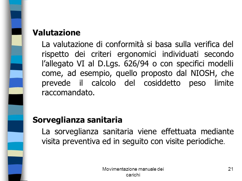 Movimentazione manuale dei carichi 21 Valutazione La valutazione di conformità si basa sulla verifica del rispetto dei criteri ergonomici individuati