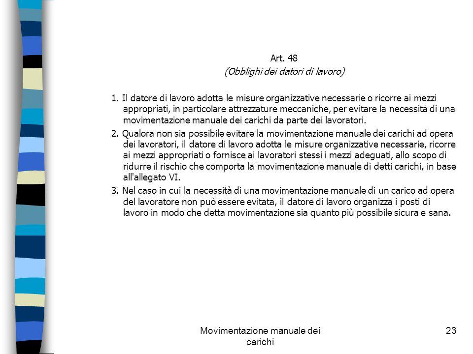Movimentazione manuale dei carichi 23 Art. 48 (Obblighi dei datori di lavoro) 1. Il datore di lavoro adotta le misure organizzative necessarie o ricor