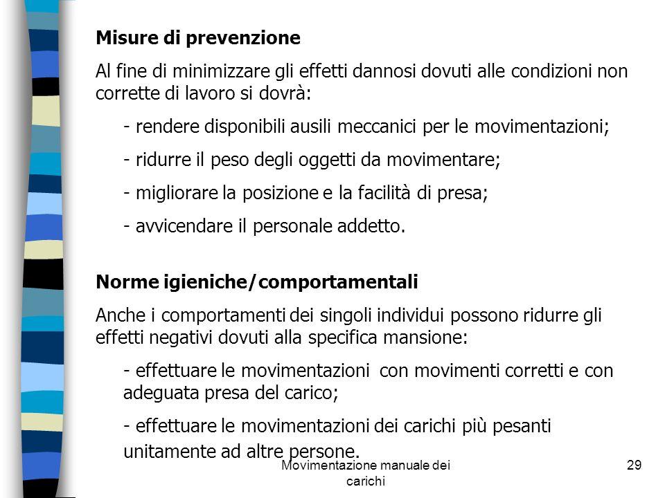 Movimentazione manuale dei carichi 29 Misure di prevenzione Al fine di minimizzare gli effetti dannosi dovuti alle condizioni non corrette di lavoro s