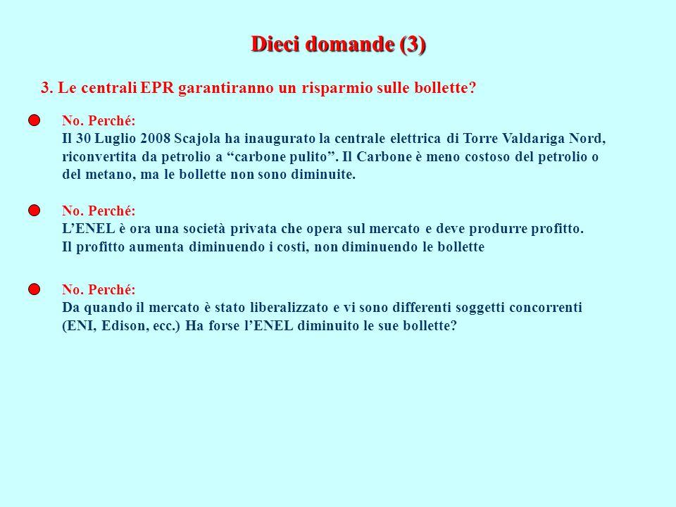 Dieci domande (3) 3. Le centrali EPR garantiranno un risparmio sulle bollette? No. Perché: Il 30 Luglio 2008 Scajola ha inaugurato la centrale elettri