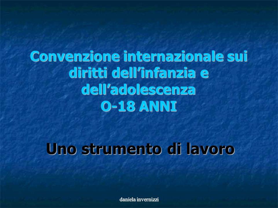 daniela invernizzi Convenzione internazionale sui diritti dellinfanzia e delladolescenza O-18 ANNI Uno strumento di lavoro