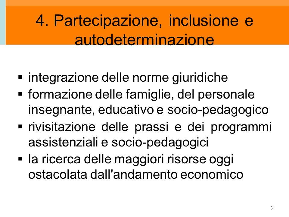 6 4. Partecipazione, inclusione e autodeterminazione integrazione delle norme giuridiche formazione delle famiglie, del personale insegnante, educativ