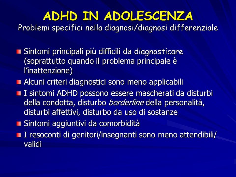 ADHD IN ADOLESCENZA Problemi specifici nella diagnosi/diagnosi differenziale Sintomi principali più difficili da diagnosticare (soprattutto quando il