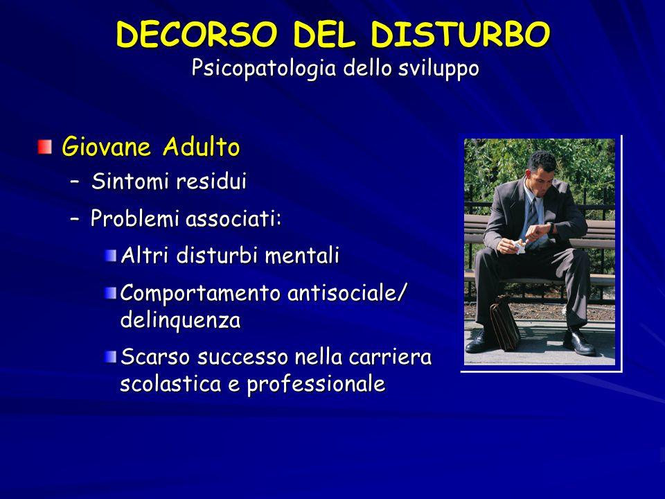 Giovane Adulto –Sintomi residui –Problemi associati: Altri disturbi mentali Comportamento antisociale/ delinquenza Scarso successo nella carriera scol