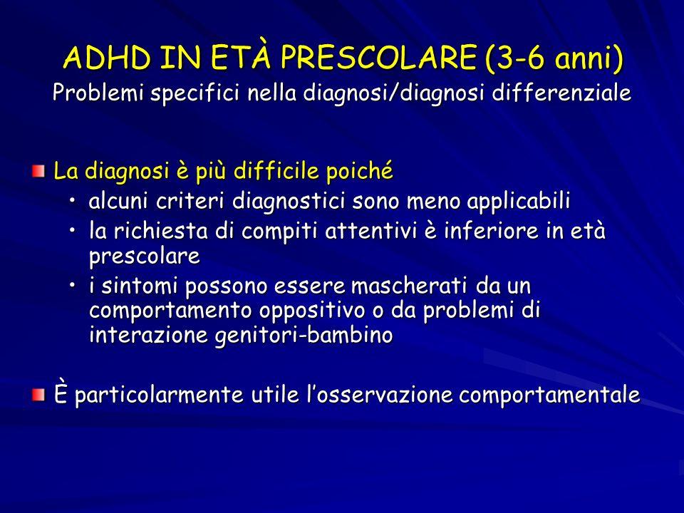 ADHD IN ETÀ PRESCOLARE (3-6 anni) Problemi specifici nella diagnosi/diagnosi differenziale La diagnosi è più difficile poiché alcuni criteri diagnosti