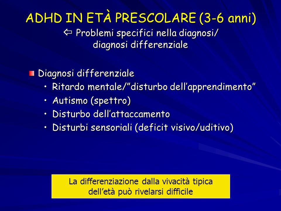 ADHD IN ETÀ PRESCOLARE (3-6 anni) Problemi specifici nella diagnosi/ diagnosi differenziale Diagnosi differenziale Ritardo mentale/disturbo dellappren