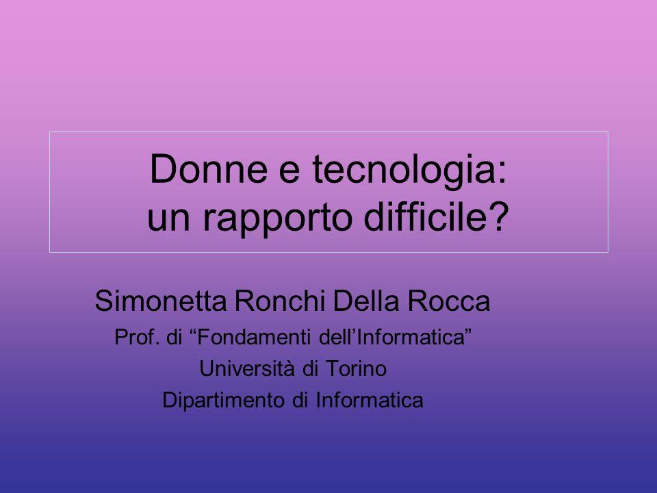 Donne e tecnologia: un rapporto difficile.Simonetta Ronchi Della Rocca Prof.