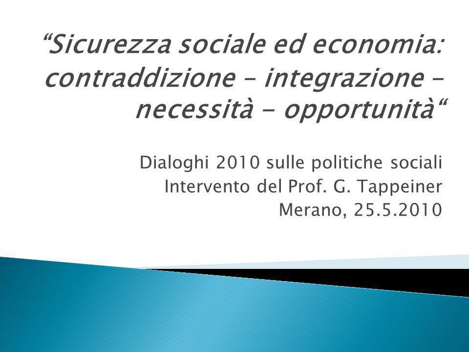 Sicurezza sociale ed economia: contraddizione – integrazione – necessità - opportunità Dialoghi 2010 sulle politiche sociali Intervento del Prof. G. T
