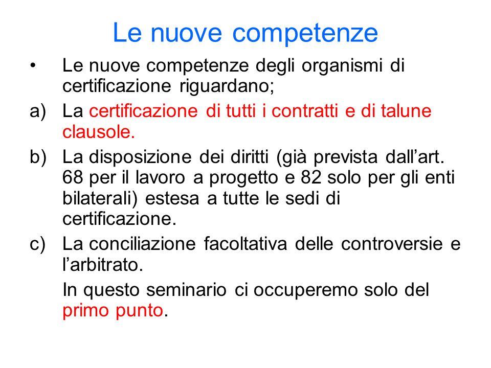 Le nuove competenze Le nuove competenze degli organismi di certificazione riguardano; a)La certificazione di tutti i contratti e di talune clausole.