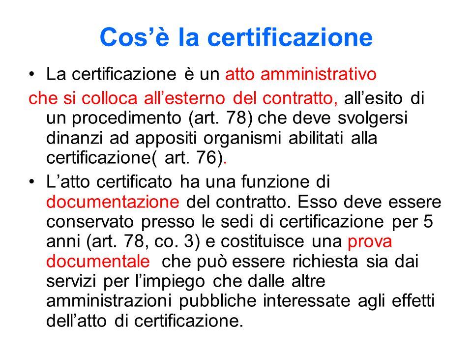 Cosè la certificazione La certificazione è un atto amministrativo che si colloca allesterno del contratto, allesito di un procedimento (art.