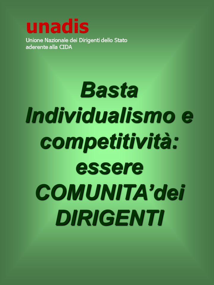 Basta Individualismo e competitività: essere COMUNITAdei DIRIGENTI unadis Unione Nazionale dei Dirigenti dello Stato aderente alla CIDA
