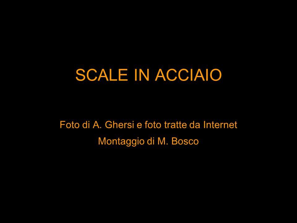 SCALE IN ACCIAIO Foto di A. Ghersi e foto tratte da Internet Montaggio di M. Bosco