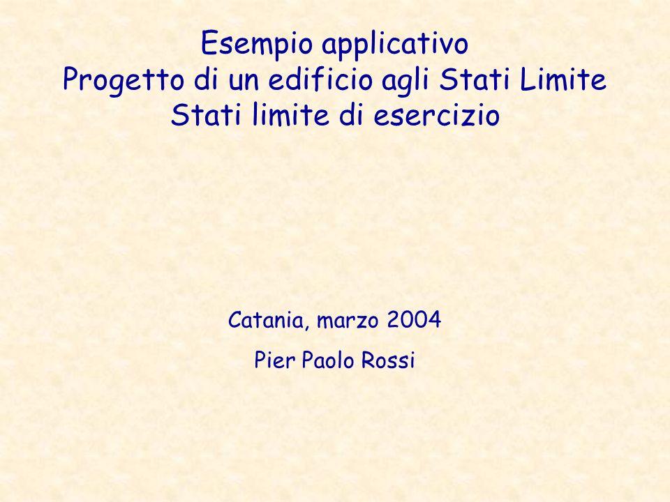 Esempio applicativo Progetto di un edificio agli Stati Limite Stati limite di esercizio Catania, marzo 2004 Pier Paolo Rossi