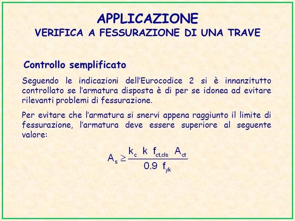 APPLICAZIONE VERIFICA A FESSURAZIONE DI UNA TRAVE Controllo semplificato Seguendo le indicazioni dellEurocodice 2 si è innanzitutto controllato se lar