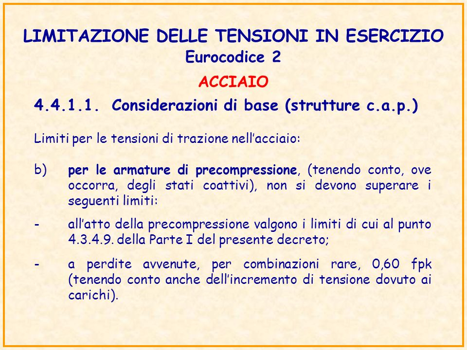 LIMITAZIONE DELLE TENSIONI IN ESERCIZIO Eurocodice 2 4.4.1.1.Considerazioni di base (strutture c.a.p.) Limiti per le tensioni di trazione nellacciaio: