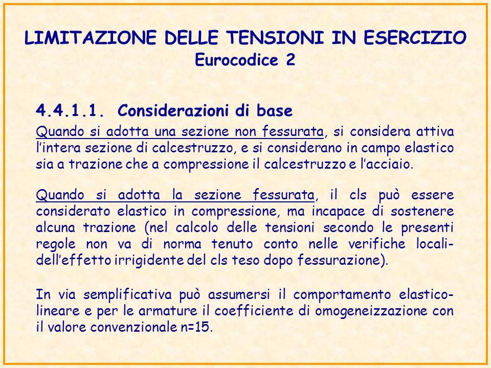 LIMITAZIONE DELLE TENSIONI IN ESERCIZIO Eurocodice 2 Quando si adotta la sezione fessurata, il cls può essere considerato elastico in compressione, ma