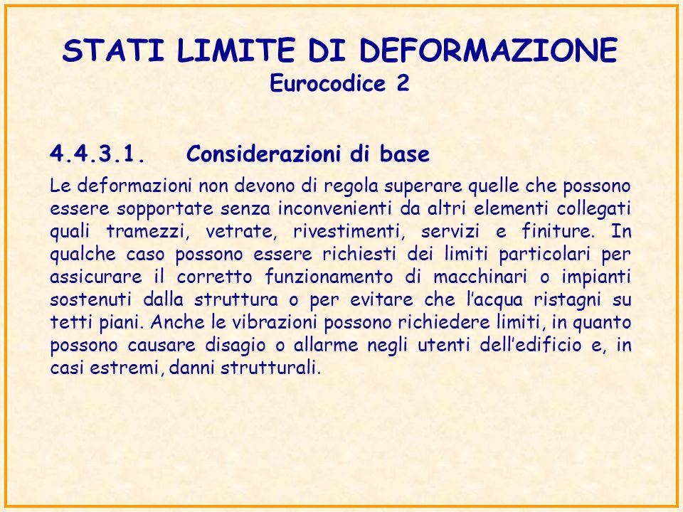 STATI LIMITE DI DEFORMAZIONE Eurocodice 2 4.4.3.1.Considerazioni di base Le deformazioni non devono di regola superare quelle che possono essere soppo