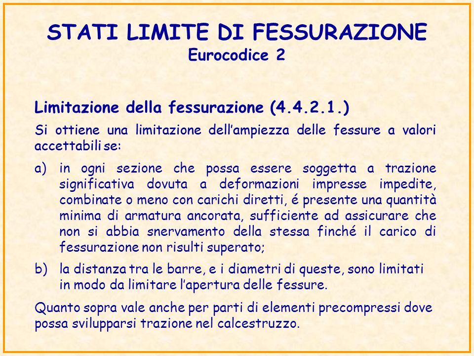 STATI LIMITE DI FESSURAZIONE Eurocodice 2 Limitazione della fessurazione (4.4.2.1.) Si ottiene una limitazione dellampiezza delle fessure a valori acc