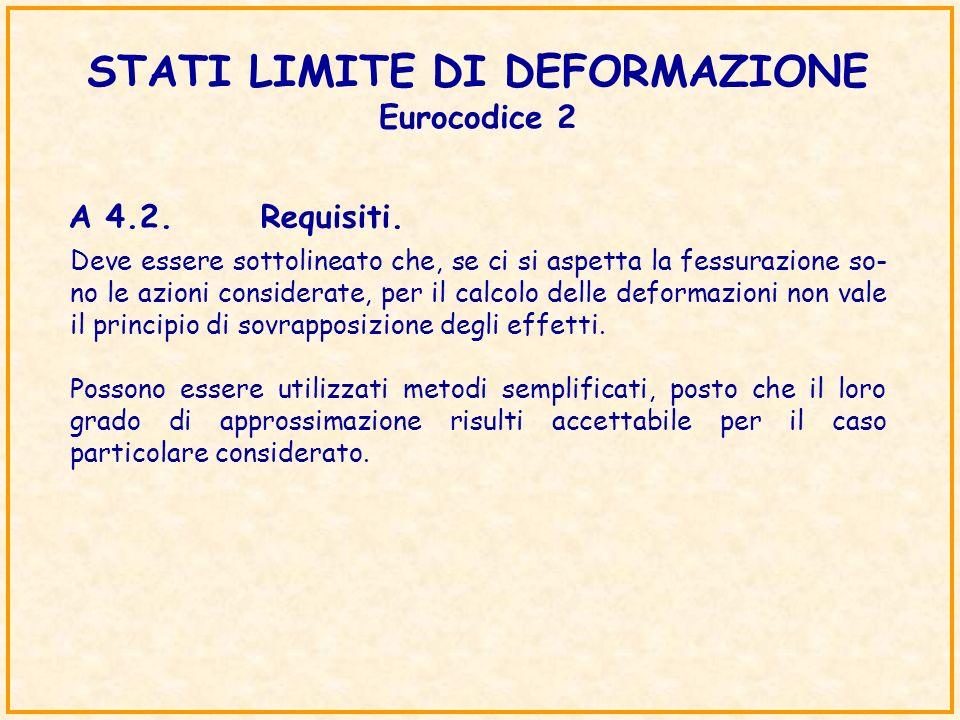 STATI LIMITE DI DEFORMAZIONE Eurocodice 2 A 4.2.Requisiti. Deve essere sottolineato che, se ci si aspetta la fessurazione so- no le azioni considerate