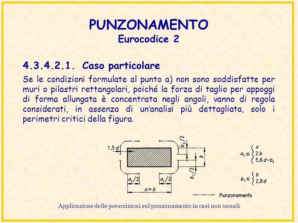 PUNZONAMENTO Eurocodice 2 Se le condizioni formulate al punto a) non sono soddisfatte per muri o pilastri rettangolari, poiché la forza di taglio per