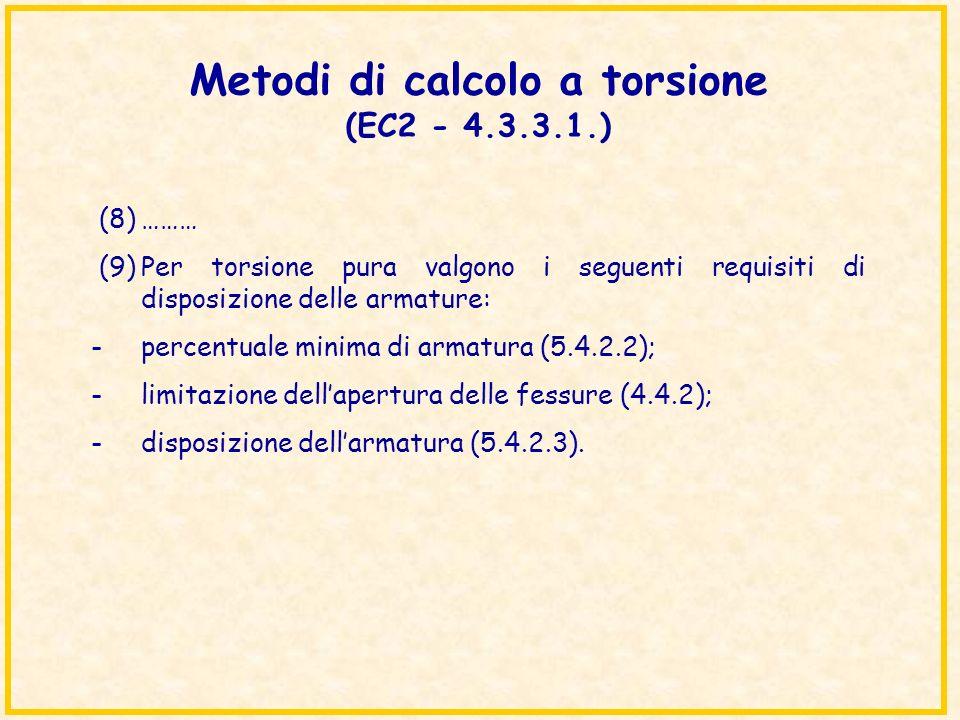 Metodi di calcolo a torsione (EC2 - 4.3.3.1.) (8)……… (9)Per torsione pura valgono i seguenti requisiti di disposizione delle armature: -percentuale mi