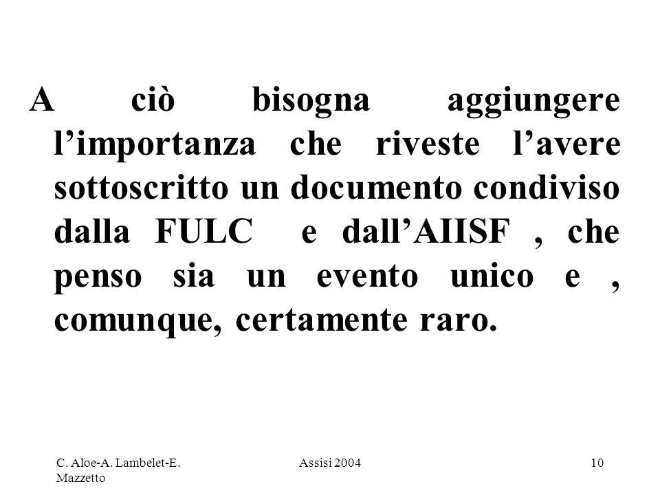 C. Aloe-A. Lambelet-E. Mazzetto Assisi 200410 A ciò bisogna aggiungere limportanza che riveste lavere sottoscritto un documento condiviso dalla FULC e