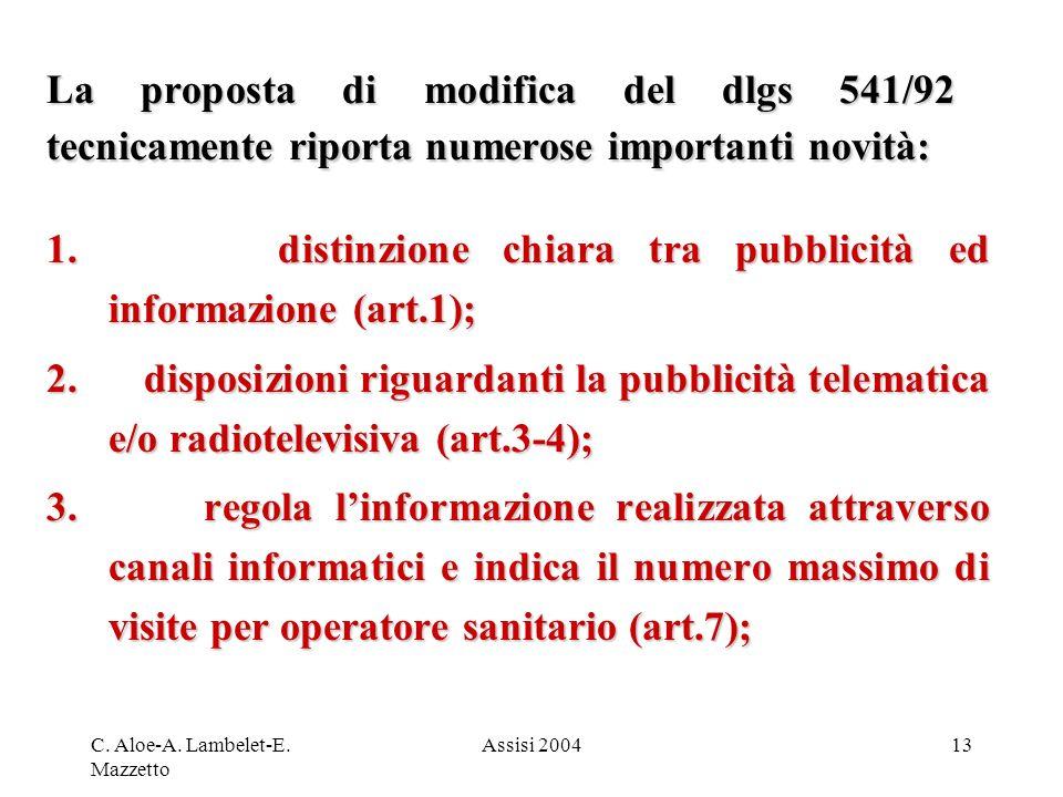 C. Aloe-A. Lambelet-E. Mazzetto Assisi 200413 La proposta di modifica del dlgs 541/92 tecnicamente riporta numerose importanti novità: 1. distinzione