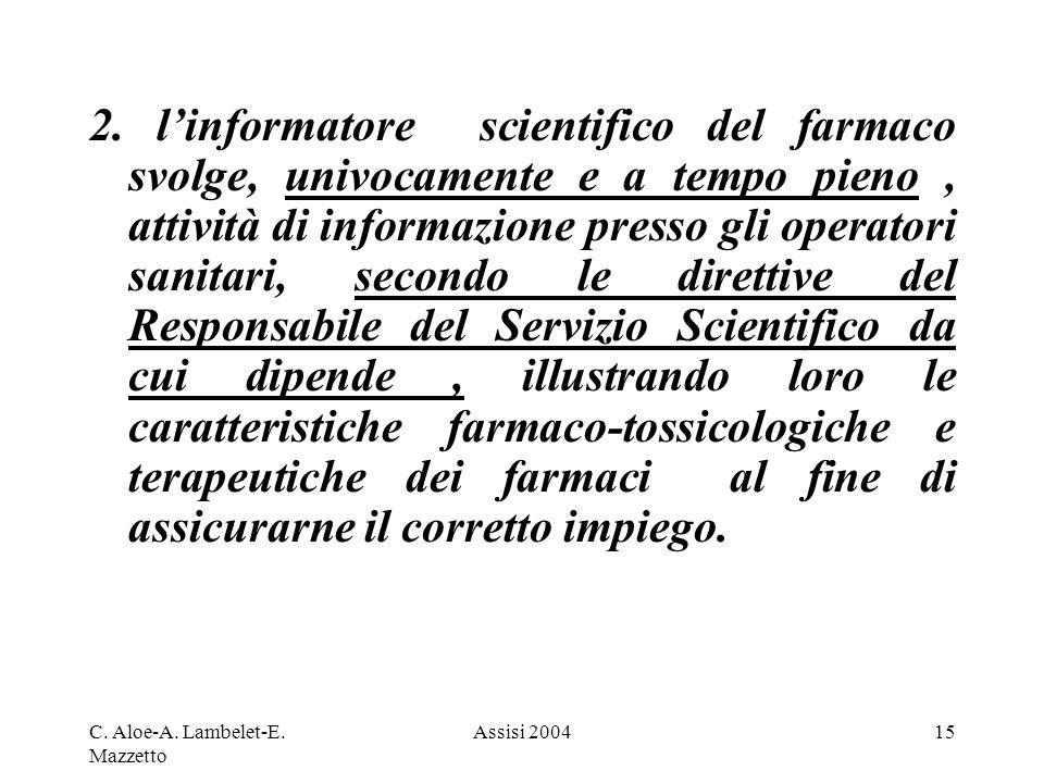 C. Aloe-A. Lambelet-E. Mazzetto Assisi 200415 2. linformatore scientifico del farmaco svolge, univocamente e a tempo pieno, attività di informazione p