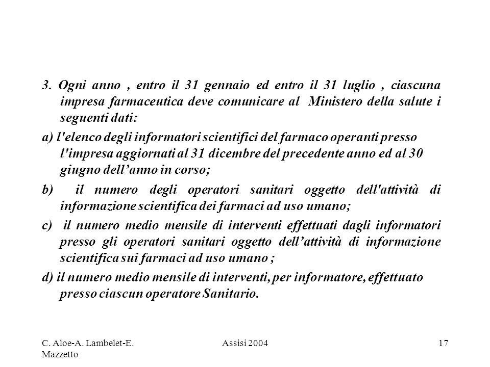 C. Aloe-A. Lambelet-E. Mazzetto Assisi 200417 3. Ogni anno, entro il 31 gennaio ed entro il 31 luglio, ciascuna impresa farmaceutica deve comunicare a