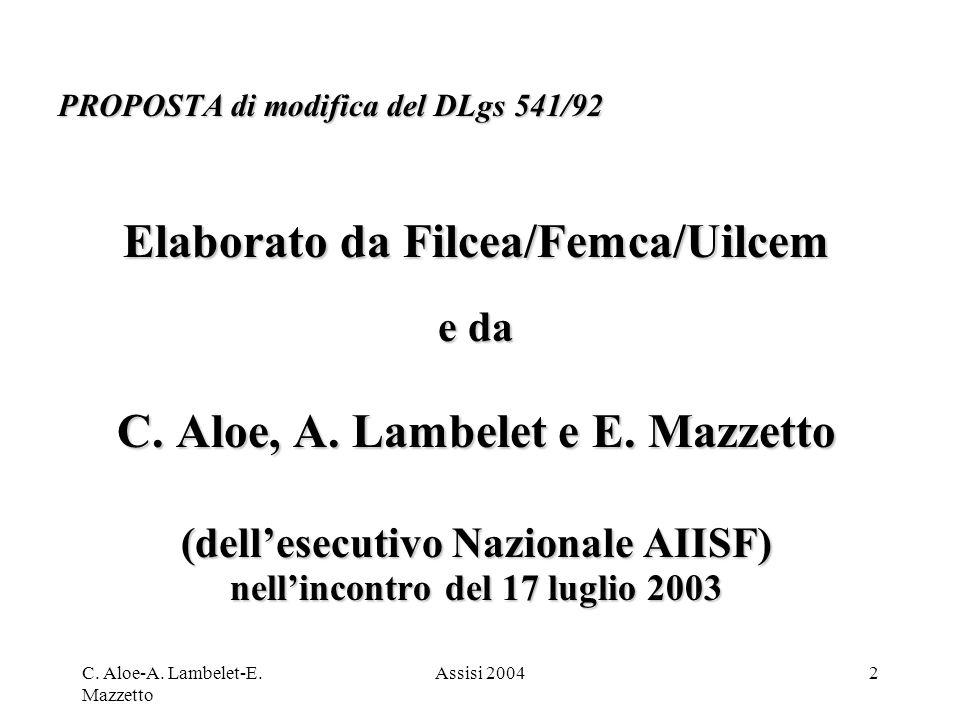 C. Aloe-A. Lambelet-E. Mazzetto Assisi 20042 PROPOSTA di modifica del DLgs 541/92 Elaborato da Filcea/Femca/Uilcem e da C. Aloe, A. Lambelet e E. Mazz