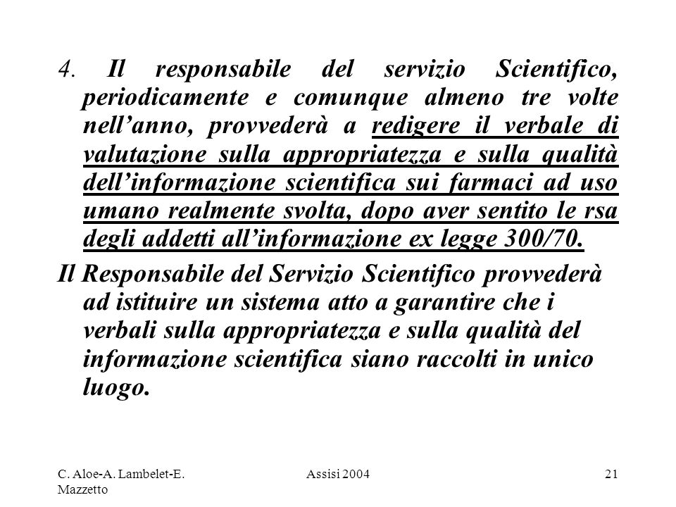 C. Aloe-A. Lambelet-E. Mazzetto Assisi 200421 4. Il responsabile del servizio Scientifico, periodicamente e comunque almeno tre volte nellanno, provve