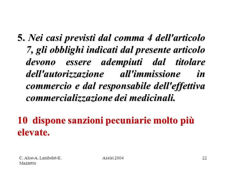 C. Aloe-A. Lambelet-E. Mazzetto Assisi 200422 5. Nei casi previsti dal comma 4 dell'articolo 7, gli obblighi indicati dal presente articolo devono ess