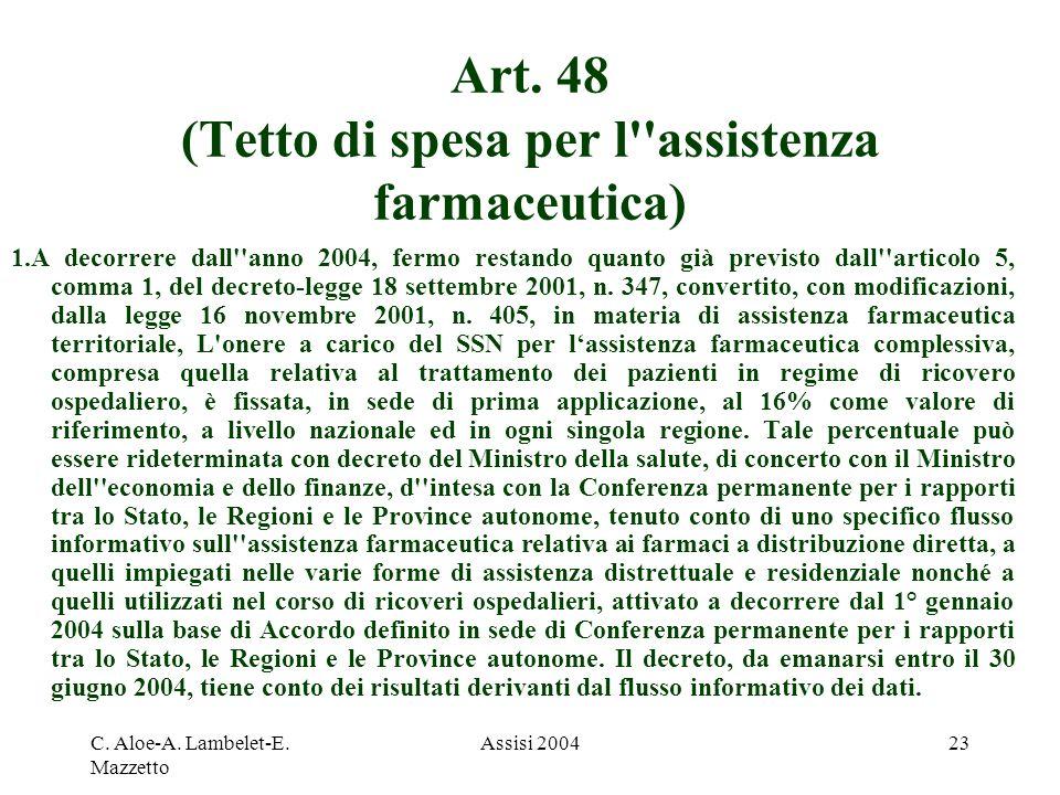 C. Aloe-A. Lambelet-E. Mazzetto Assisi 200423 Art. 48 (Tetto di spesa per l''assistenza farmaceutica) 1.A decorrere dall''anno 2004, fermo restando qu
