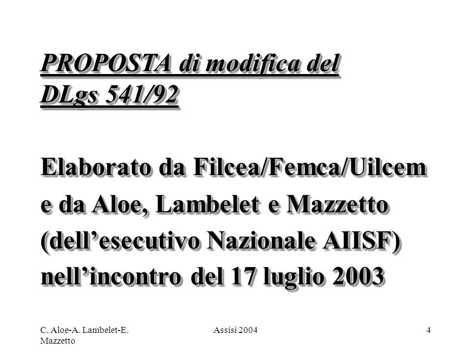 C. Aloe-A. Lambelet-E. Mazzetto Assisi 20044 PROPOSTA di modifica del DLgs 541/92 Elaborato da Filcea/Femca/Uilcem e da Aloe, Lambelet e Mazzetto (del