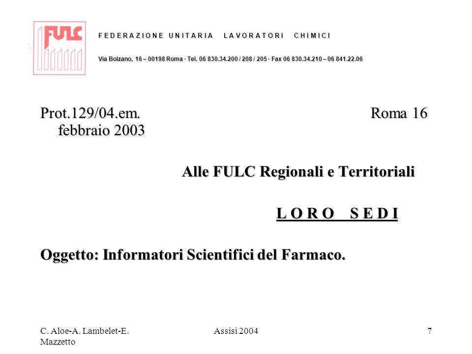 C. Aloe-A. Lambelet-E. Mazzetto Assisi 20047 Prot.129/04.em.Roma 16 febbraio 2003 Alle FULC Regionali e Territoriali L O R O S E D I Oggetto: Informat