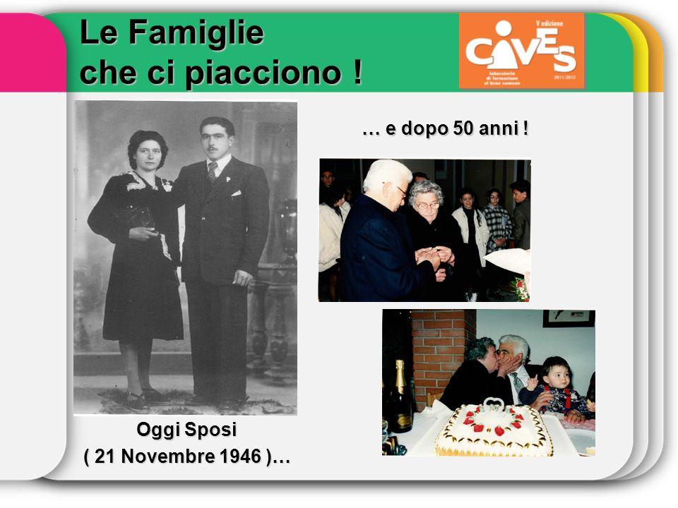 … e dopo 50 anni ! Oggi Sposi ( 21 Novembre 1946 )… Le Famiglie che ci piacciono !