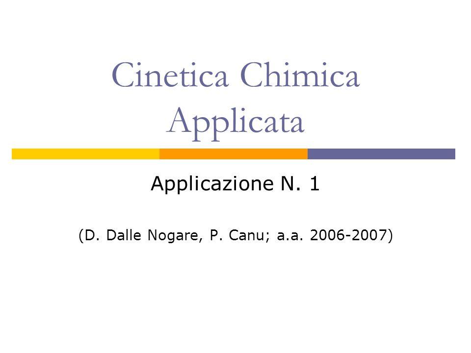 Cinetica Chimica Applicata Applicazione N. 1 (D. Dalle Nogare, P. Canu; a.a. 2006-2007)
