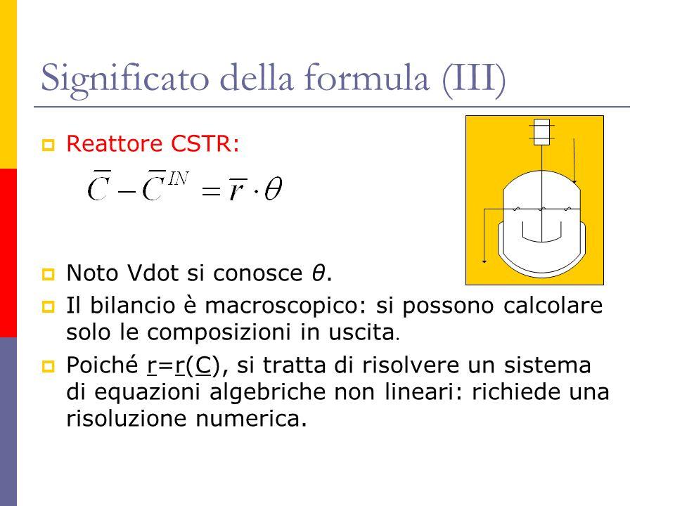 Significato della formula (III) Reattore CSTR: Noto Vdot si conosce θ. Il bilancio è macroscopico: si possono calcolare solo le composizioni in uscita