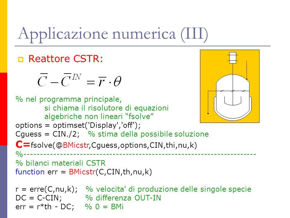Applicazione numerica (III) Reattore CSTR: % nel programma principale, si chiama il risolutore di equazioni algebriche non lineari fsolve options = op