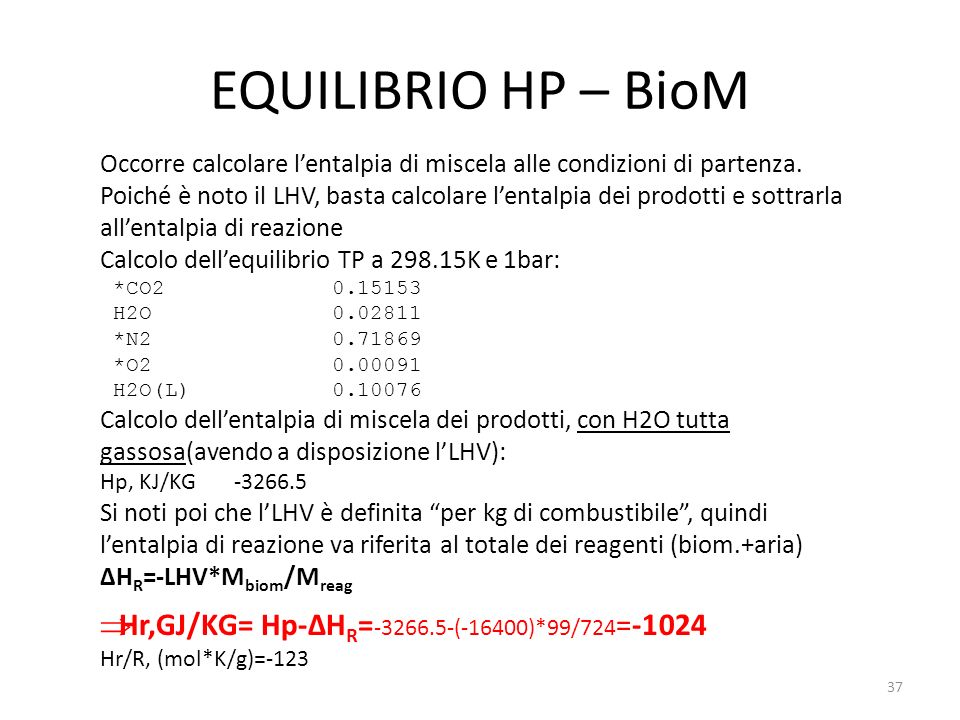 EQUILIBRIO HP – BioM Occorre calcolare lentalpia di miscela alle condizioni di partenza. Poiché è noto il LHV, basta calcolare lentalpia dei prodotti