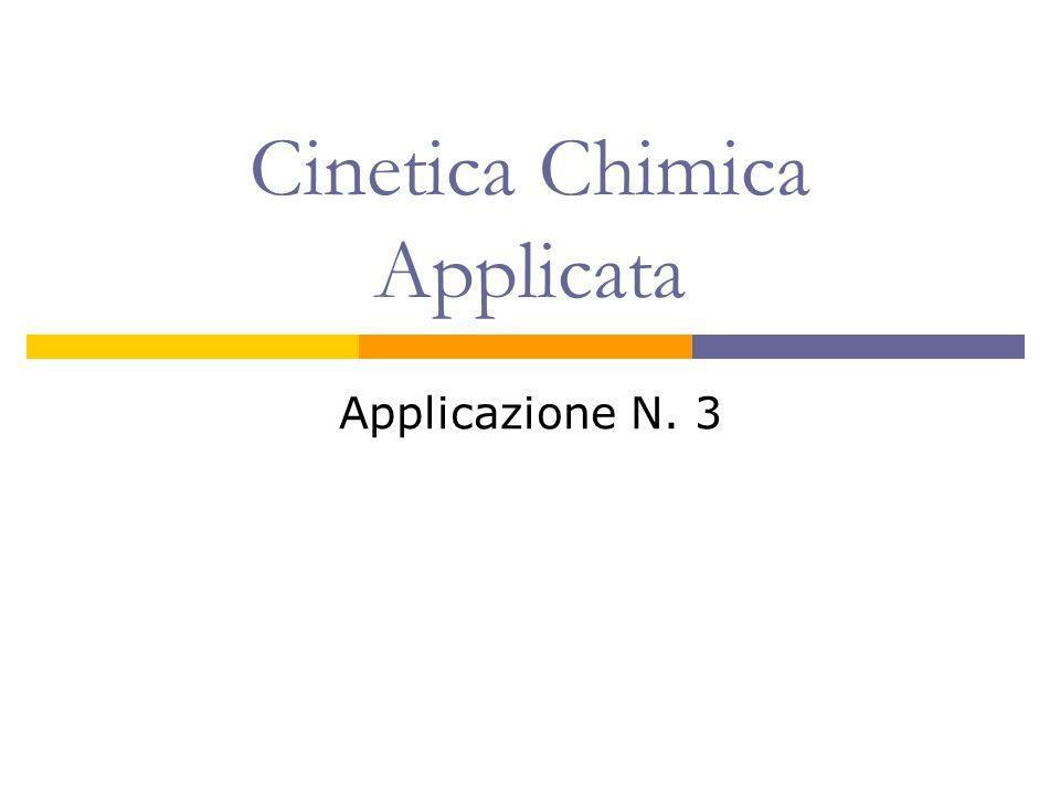 Cinetica Chimica Applicata Applicazione N. 3
