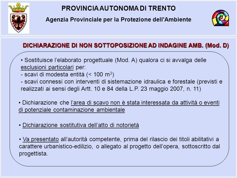 PROVINCIA AUTONOMA DI TRENTO Agenzia Provinciale per la Protezione dell'Ambiente DICHIARAZIONE DI NON SOTTOPOSIZIONE AD INDAGINE AMB. (Mod. D) Sostitu
