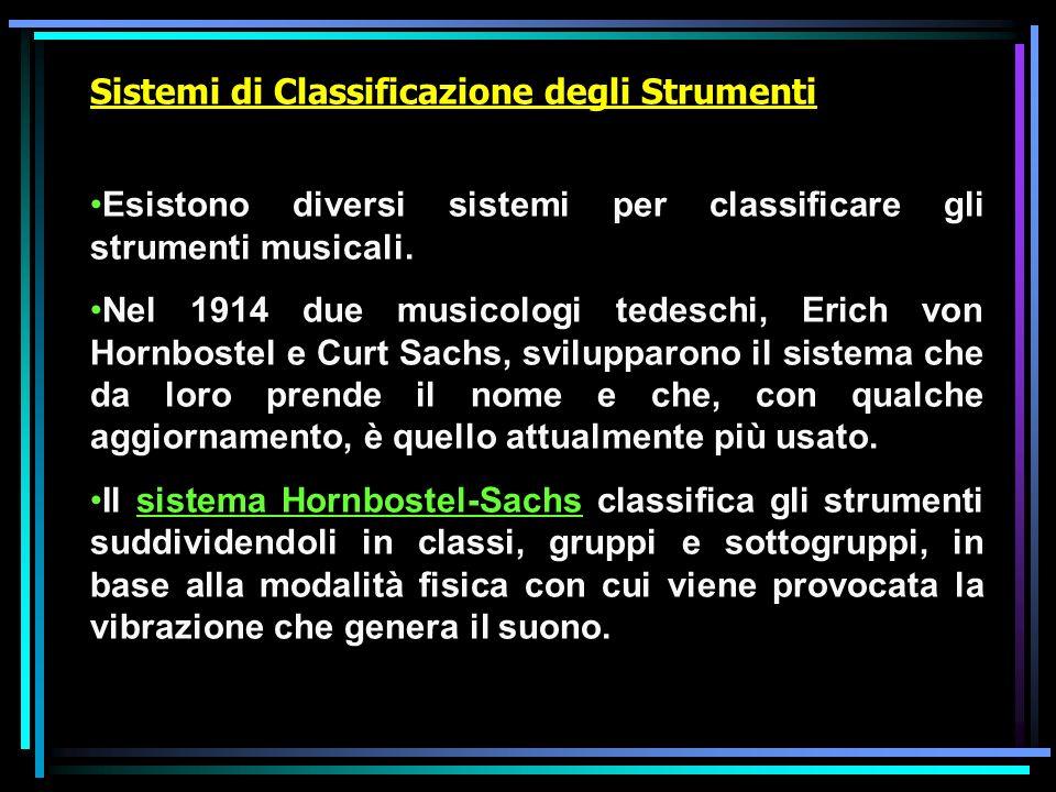 Sistemi di Classificazione degli Strumenti Esistono diversi sistemi per classificare gli strumenti musicali. Nel 1914 due musicologi tedeschi, Erich v