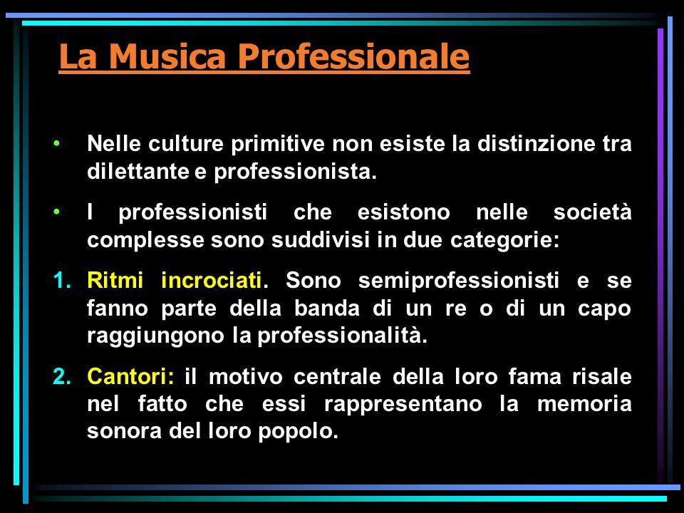 La Musica Professionale Nelle culture primitive non esiste la distinzione tra dilettante e professionista. I professionisti che esistono nelle società